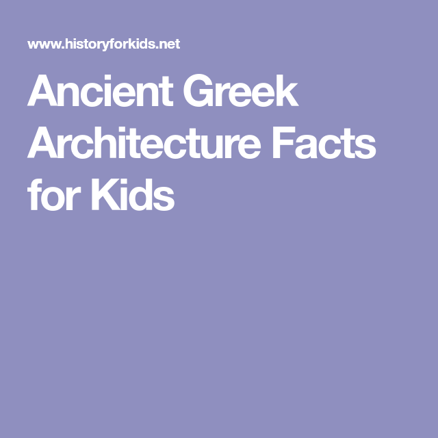 ancient greek architecture facts for kids ancientgreekarchitecture