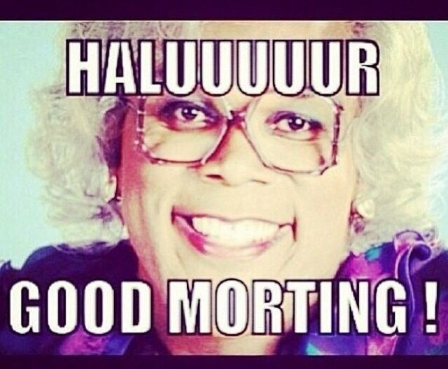 Madea Good Morning Lol Morning Quotes Good Morning Quotes