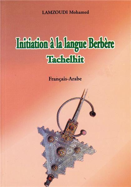 Initiation à la langue berbère : tachelhit : français-arabe