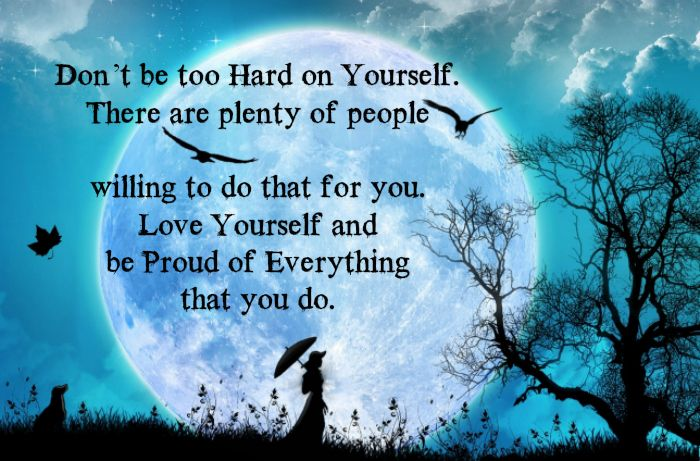 Don T Be Too Hard On Yourself Sayings Proud Of You Quotes My