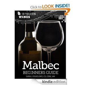 Malbec: Beginners Guide to Wine (101 Publishing: Wine Series)