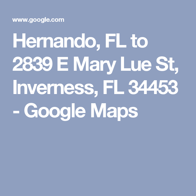 Hernando Florida Map.Hernando Fl To 2839 E Mary Lue St Inverness Fl 34453 Google