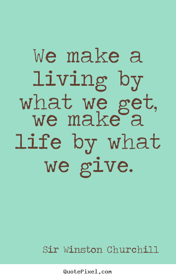 A Life Quote Impressive We Make A Livingwhat We Getwe Make A Lifewhat We Give