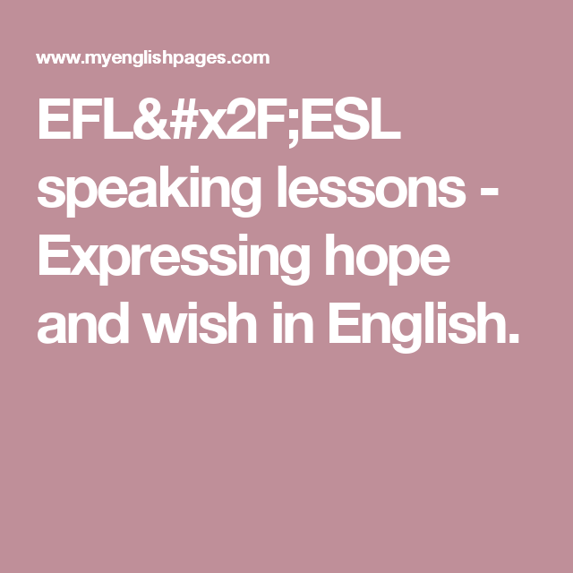 EFL/ESL speaking lessons - Expressing hope and wish in English.