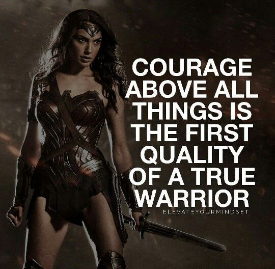 Courage True Warriors Wonder Woman Quotes Woman Quotes Wonder Woman