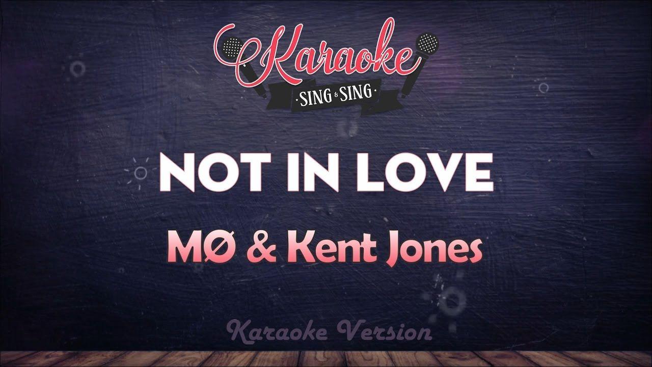 MØ & Kent Jones - Not in Love   SING SING KARAOKE