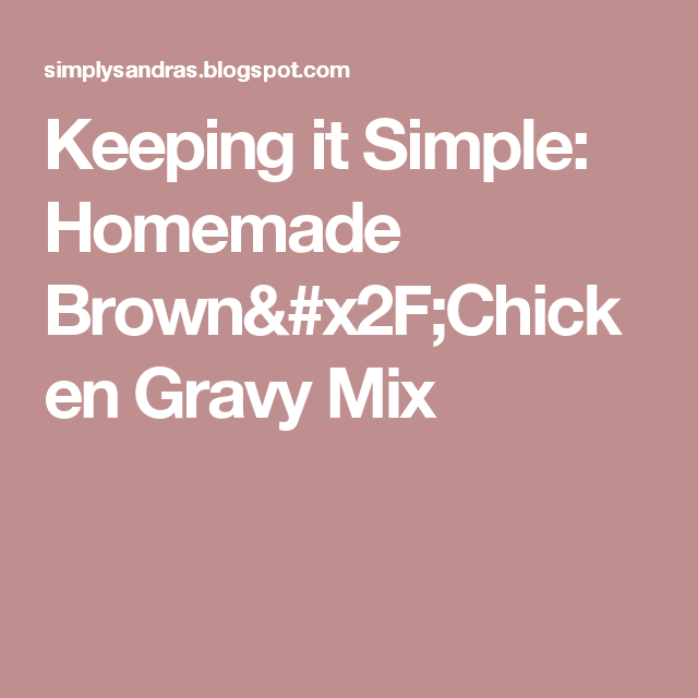 Keeping it Simple: Homemade Brown/Chicken Gravy Mix