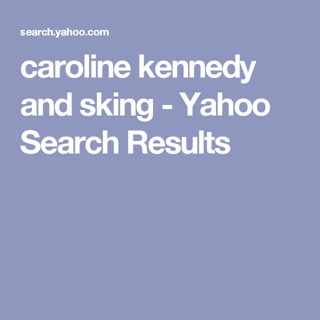 caroline kennedy and sking - Yahoo Search Results