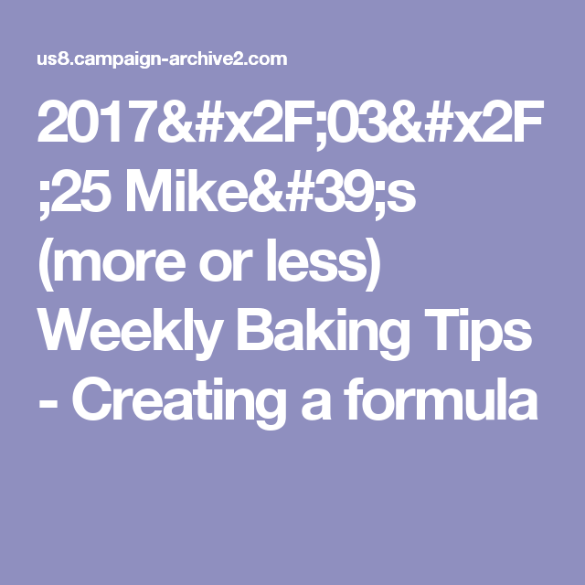2017/03/25 Mike's (more or less) Weekly Baking Tips - Creating a formula