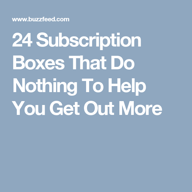 c735501ce 24 Subscription Boxes That Do Nothing To Help You Get Out More Subscription  Boxes, Good