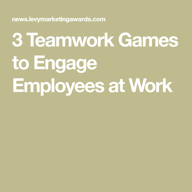 3 Teamwork Games To Engage Employees At Work Activities For
