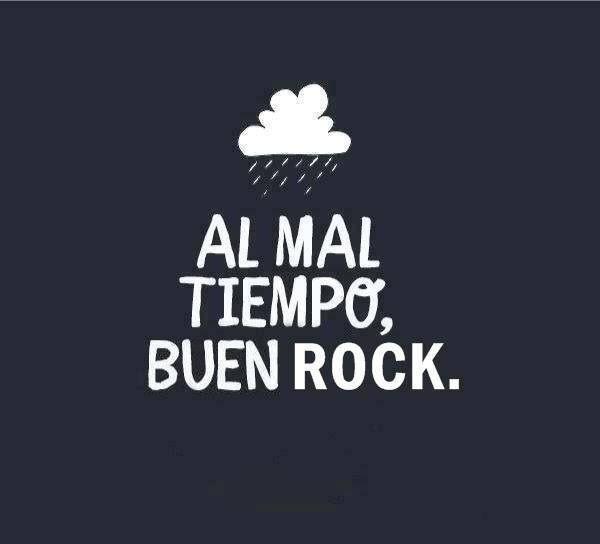 Al mal tiempo, buen ROCK!!!!