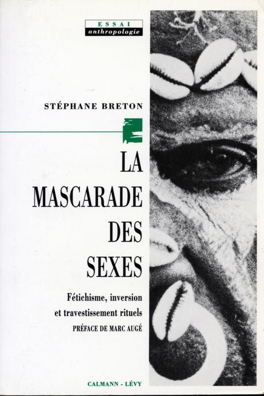 La Mascarade des sexes. Fétichisme, inversion et travestissements rituels - S Breton