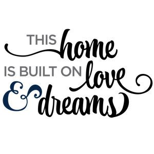 Download This home is built on love & dreams phrase | Silhouette ...
