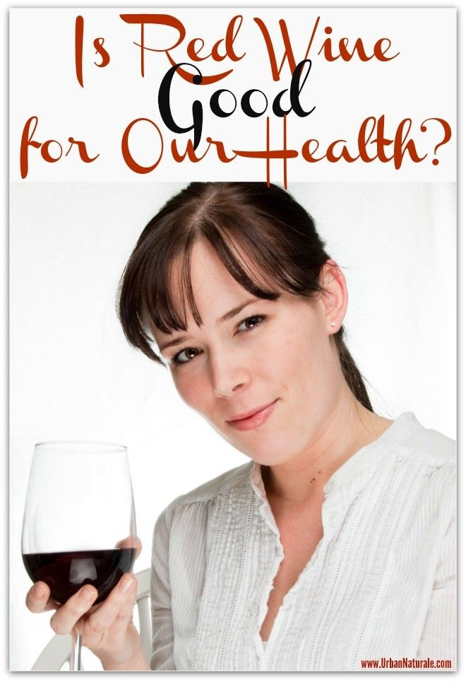 Is Red Wine Good for Our Health? - UrbanNaturale   Red
