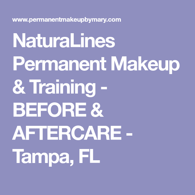 Naturalines Permanent Makeup Training Before Aftercare Tampa