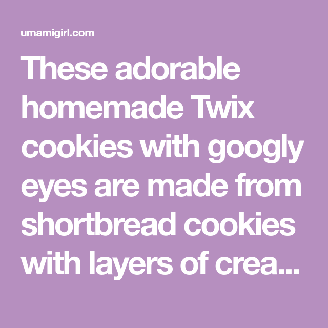 Homemade Twix Cookies with Googly Eyes | Umami Girl