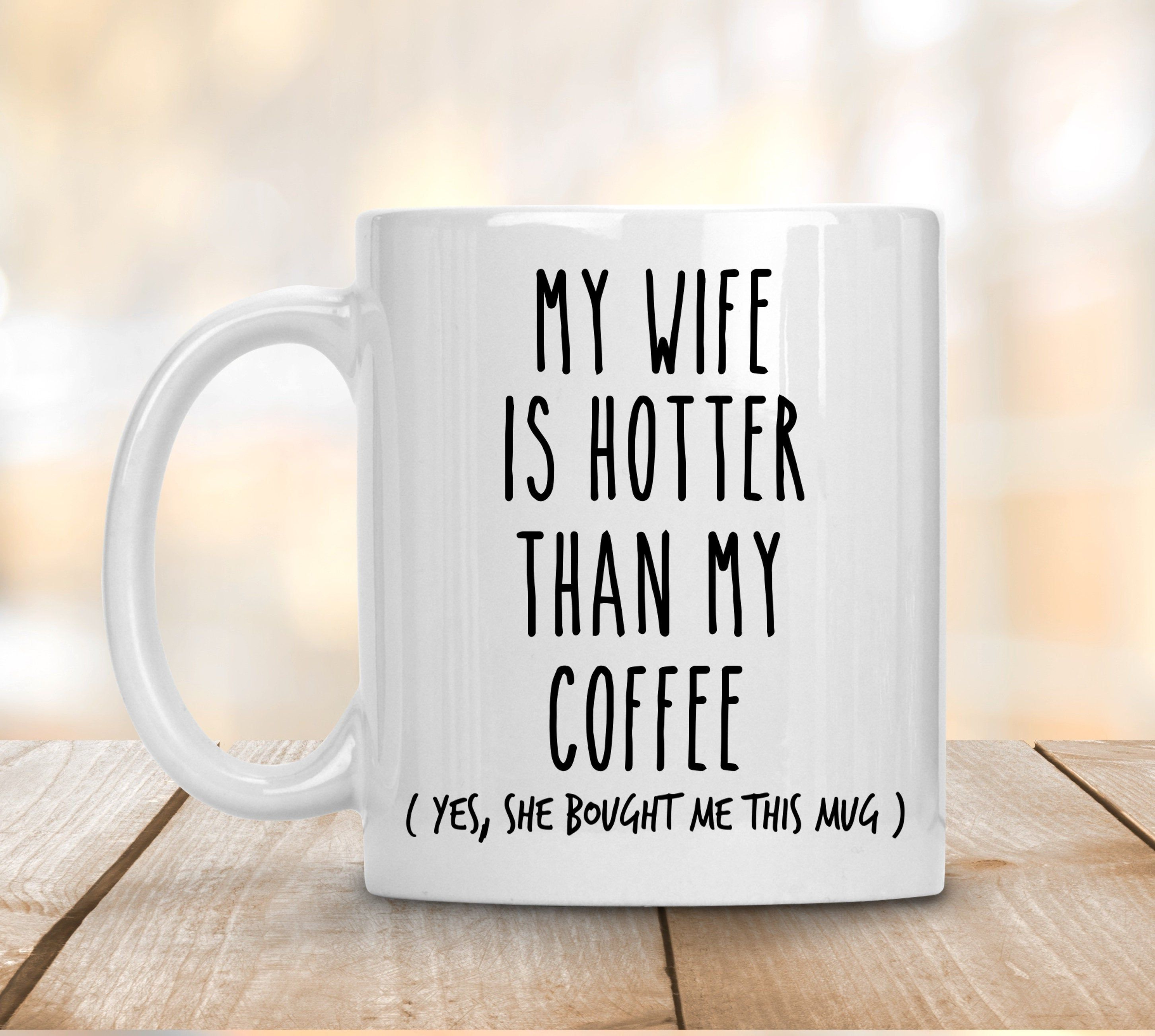 My Wife Is Hotter Than My Coffee Funny Mug For Husband Gift For