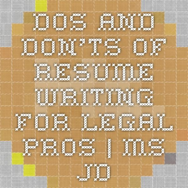 Dos and donu0027ts of resume writing for legal pros Ms JD - resume dos and donts