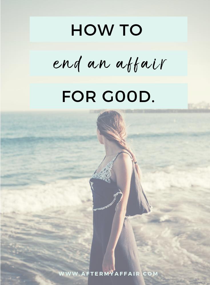 How To End An Affair For Good After My Affair Extra Marital Affair Quotes Emotional Affair Affair Recovery