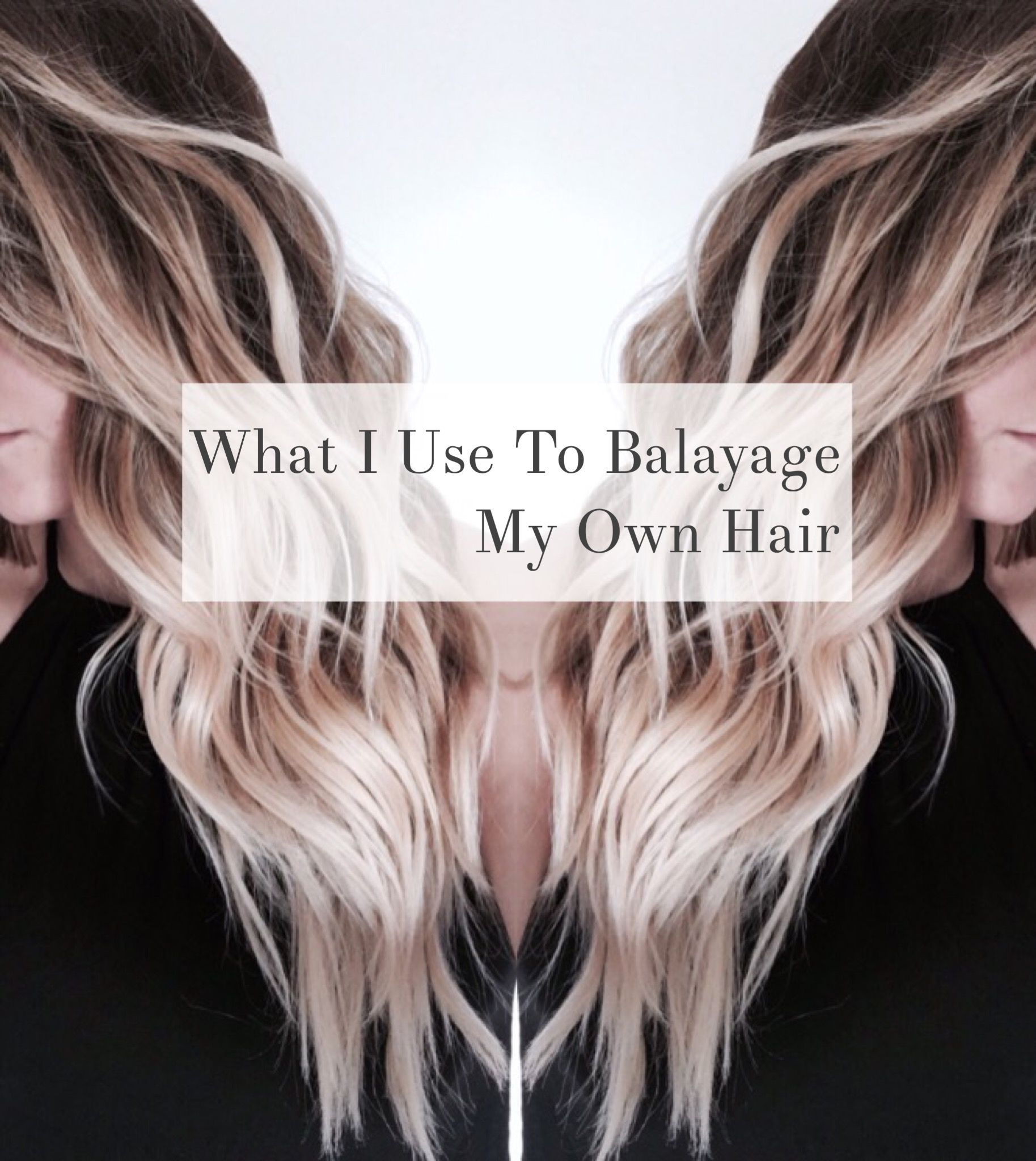 What I Use To Balayage My Own Hair Hair Pinterest Balayage