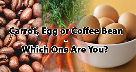 Are You An Egg Carrot Or Coffee Bean Egg Coffee Coffee Beans Carrots
