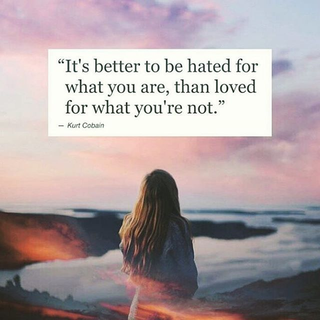 Better To Be Hated For What You Are, Than Loved For What You're Not