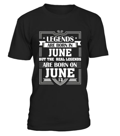 Legends Are Born On June 13 T Shirt Birthday Gifts