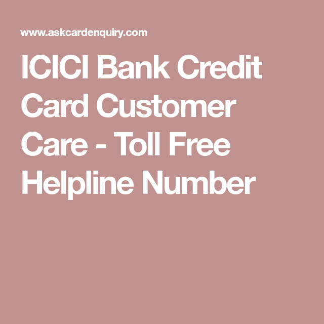 Icici Bank Credit Card Customer Care Toll Free Helpline Number Customer Care Credit Card Bank Credit Cards