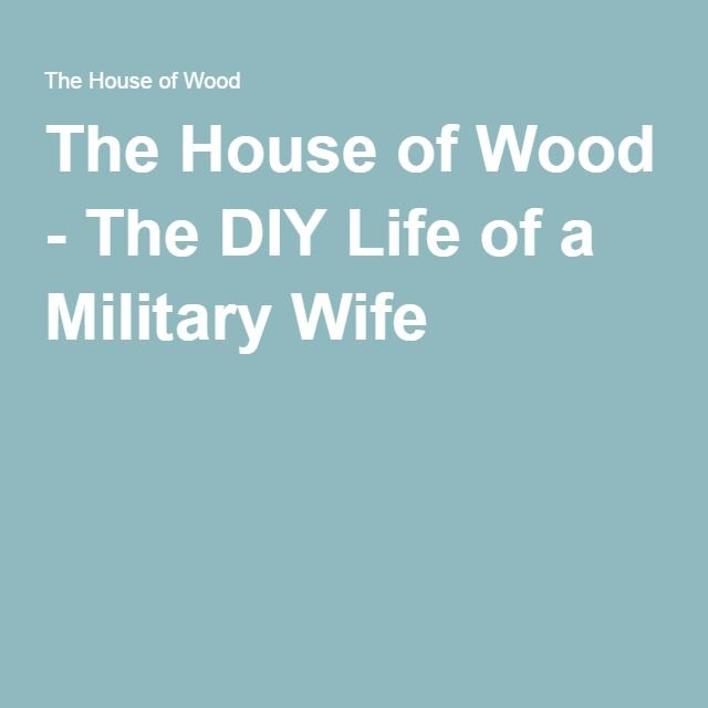 The House of Wood - The DIY Life of a Military Wife