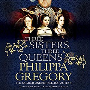 Three Sisters, Three Queens (Audio Download): Amazon.co.uk: Philippa Gregory, Bianca Amato, Simon & Schuster Audio UK: Books