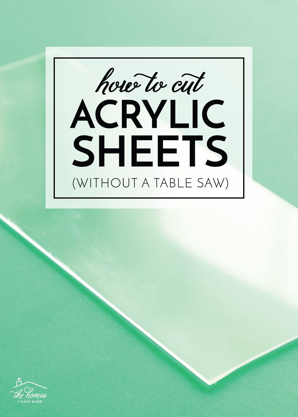 How to Cut Acrylic Sheets (Without a Table Saw) | The Homes I Have Made