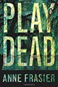 Play Dead (Elise Sandburg Series Book 1) by [Frasier, Anne]