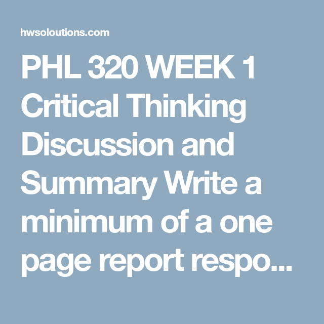 Phl 320 Week 1 Critical Thinking Discussion And Summary All Assignments Class Critical Thinking Myself Essay This Or That Questions
