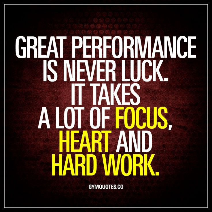Great performance is never luck. It takes a lot of focus