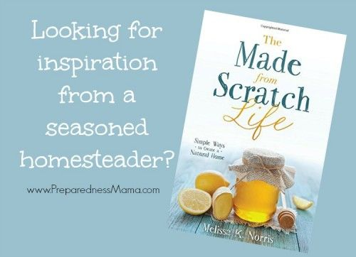 Looking for inspiration from a seasoned homesteader? The Made from Scratch Life by melissa K Norris   PreparednessMama