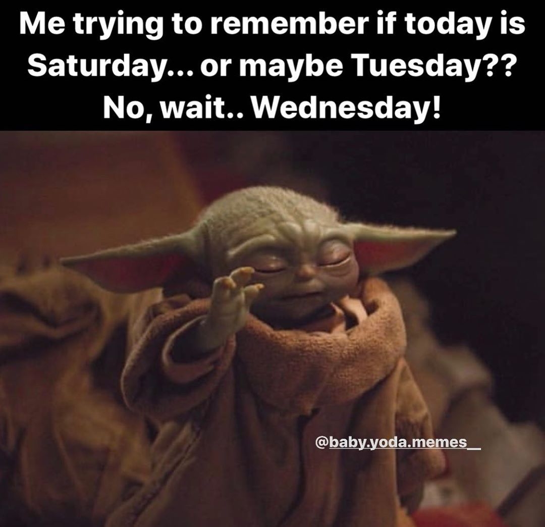 Baby Yoda Memes On Instagram Do Days Of The Week Even Matter Anymore Follow Baby Yoda Memes For More Yoda Yoda Meme Yoda Funny Silly Jokes