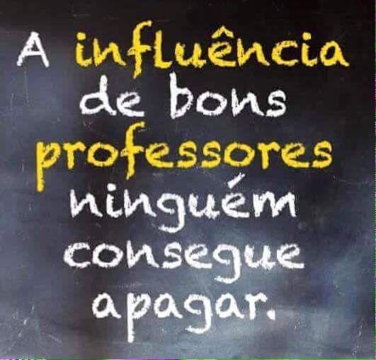 A Influência De Bons Professores Ninguém Consegue Apagar