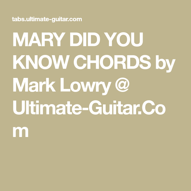MARY DID YOU KNOW CHORDS by Mark Lowry @ Ultimate-Guitar.Com ...