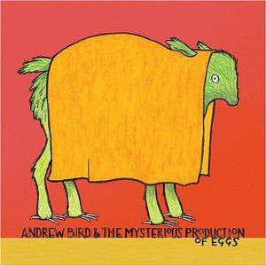 Andrew Bird & the Mysterious Production of Eggs.