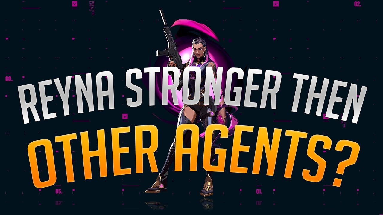 Agent Reyna is stronger than other Agents of Valorant