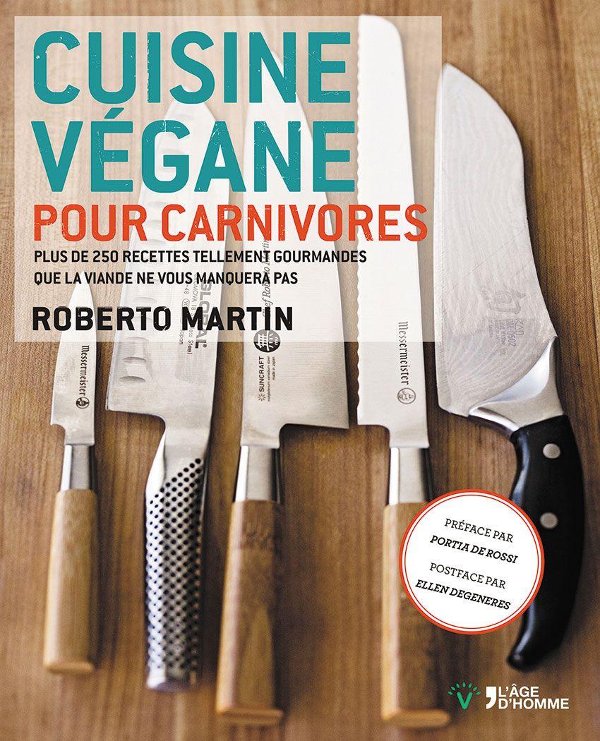 Cuisine végane pour Carnivores : Roberto Martin couverture ...