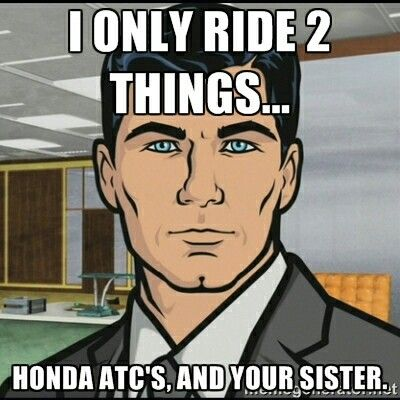 Honda atc's and your sister