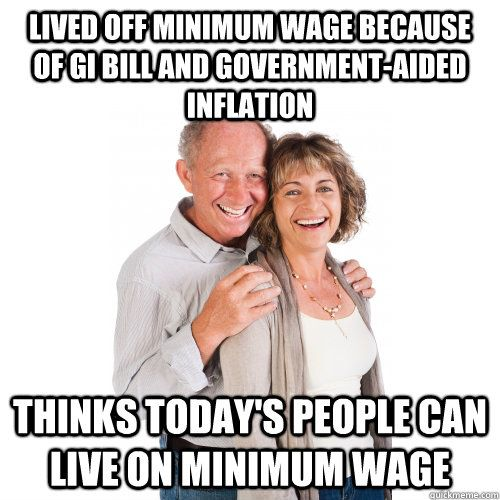 Lived Off Minimum Wage Because Of Gi Bill And Government Aided Inflation Thinks Today S People Can Live Funny Memes About Life Baby Boomers Older Couple Poses