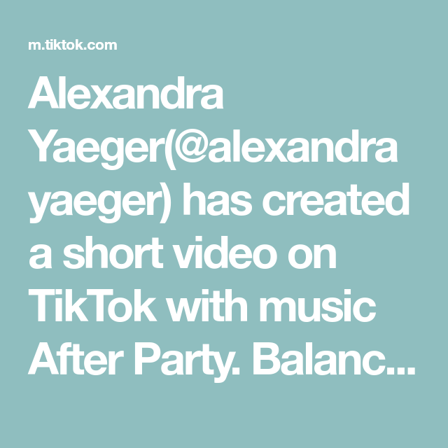 Alexandra Yaeger(@alexandrayaeger) has created a short video on TikTok with music After Party. Balan...