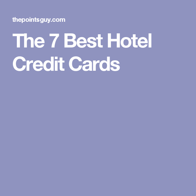 The 7 Best Hotel Credit Cards