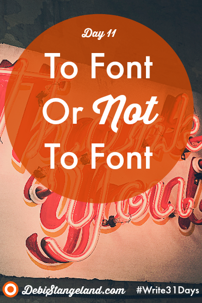 Day 11: Should you use a fun, swirly font or should you not? I contend that you should limit fonts to your graphics. Make them work for you. Draw your reader's eye to something that will make a lasting impression. Stick with clear, readable script for your writing. Your readers will be glad you did. #Blogging #Write31Days #YouCanDoThis