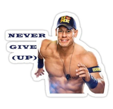 Never Give Up John Cena Edition X2f Available In Stickers T Shirt Mugs And More Amp 8230 X2f John Cena Stickers X2f John Cena Fathead X2f Joh