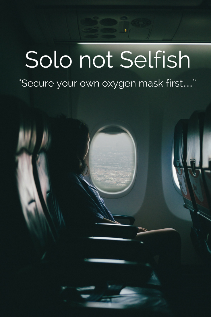 """Solo not Selfish: """"Secure your own oxygen mask first..."""""""