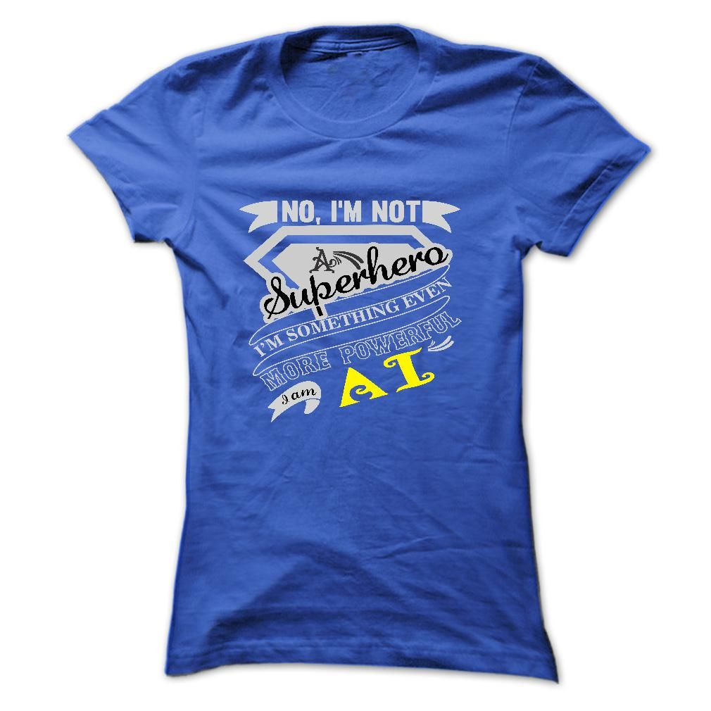AI. No, Im Not Superhero Im Something Even More Powerful. Im AI - T Shirt, Hoodie, Hoodies, Year,Name, Birthday - T-Shirt, Hoodie, Sweatshirt